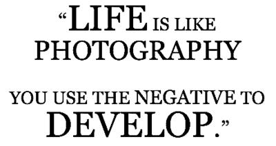 Life is like photograph